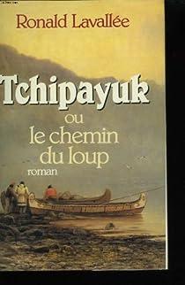Tchipayuk ou le chemin du loup par Lavallée