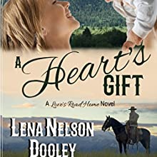 A Heart's Gift: A Love's Road Home Novel Audiobook by Lena Nelson Dooley Narrated by Julie Carson