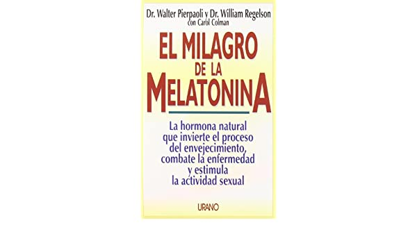 El milagro de la melatonina: Amazon.es: Walter Pierpaoli, William Regelson, Amelia Brito: Libros