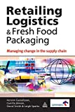 img - for Retailing Logistics and Fresh Food Packaging: Managing Change in the Supply Chain book / textbook / text book