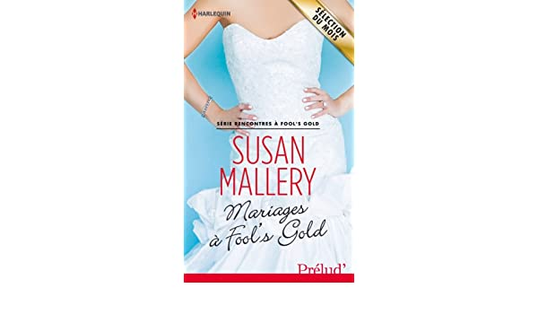 Mariages à Fool's Gold : T6 - Rencontres à Fool's Gold (French Edition) - Kindle edition by Susan Mallery. Literature & Fiction Kindle eBooks @ Amazon.com.