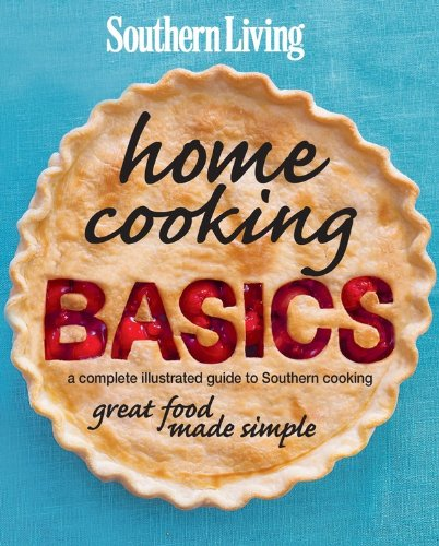 (Southern Living Home Cooking Basics: A complete illustrated guide to Southern cooking)