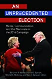 img - for An Unprecedented Election: Media, Communication, and the Electorate in the 2016 Campaign book / textbook / text book