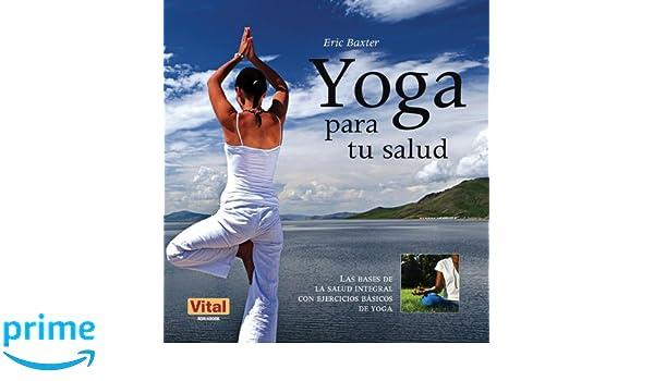 Yoga para tu salud: Las bases de la salud integral con ...