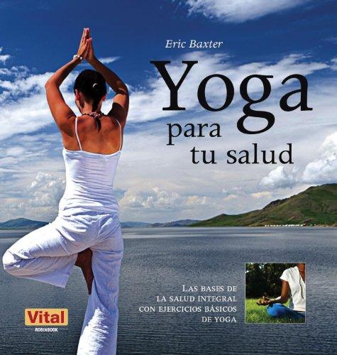 Yoga para tu salud: Las bases de la salud integral con ejercicios básicos de yoga (Vital) (Spanish Edition)
