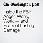 Inside the FBI: Anger, Worry, Work — and Fears of Lasting Damage | Devlin Barrett,Matt Zapotosky