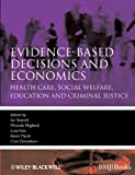 Evidence-Based Decisions and Economics, Ian Shemilt and Cam Donaldson, 1405191538