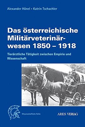 Das österreichische Militärveterinärwesen 1850 bis 1918: Tierärztliche Tätigkeit zwischen Empirie und Wissenschaft