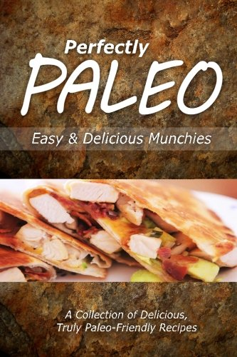 Download Perfectly Paleo - Easy & Delicious Munchies: Indulgent Paleo Cooking for the Modern Caveman pdf