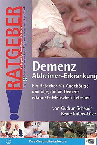 Demenz Alzheimer-Erkrankung: Ein Ratgeber für Angehörige und alle, die an Demenz erkrankte Menschen betreuen