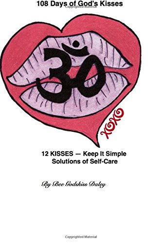 Read Online 108 Days of God's Kisses: 12 Kisses -- Keep It Simple Solutions of Self-Care pdf epub