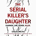 The Serial Killer's Daughter Audiobook by Lesley Welsh Narrated by Katie Villa