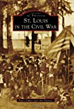 St. Louis in the Civil War, Dawn Dupler and Cher Petrovic, 1467111260