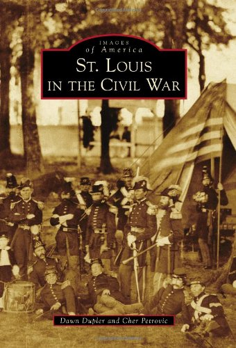 St. Louis in the Civil War (Images of America)