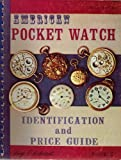 American Pocket Watch Identification and Price Guide, Ehrhardt, Roy, 0913902098