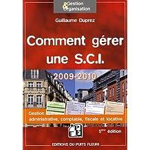 COMMENT GÉRER UNE SCI 2009-2010 : GESTION ADMINISTRATIVE FISCALE COMPTABLE ET LOCATIVE 5ED.
