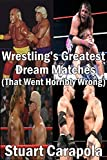Wrestling's Greatest Dream Matches (That Went Horribly Wrong)