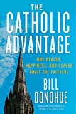 img - for The Catholic Advantage: Why Health, Happiness, and Heaven Await the Faithful book / textbook / text book