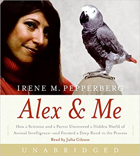 Alex /& Me CD How a Scientist and a Parrot Discovered a Hidden World of Animal Intelligence--and Formed a Deep Bond in the Process