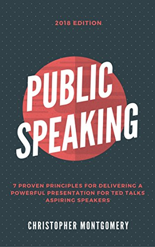 Public Speaking: 7 Proven Principles For Delivering A Powerful Presentation For TED TALKS Aspiring Speakers (Best Man Speech Nerves)
