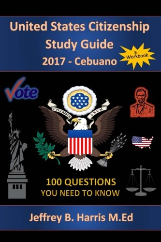 United States Citizenship Study Guide and Workbook – Cebuano: 100 Questions You Need To Know