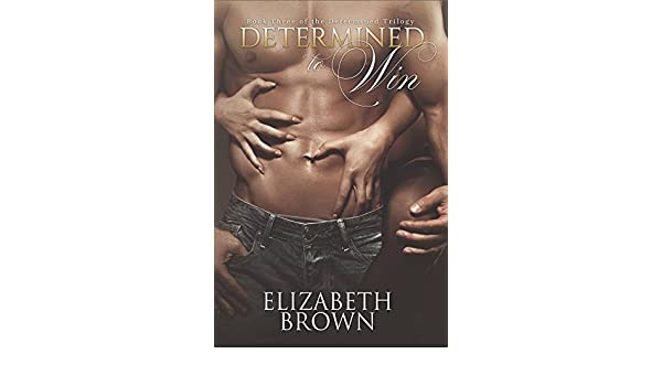 Determined to Win (The Determined Trilogy Book 3) (English Edition) eBook: Elizabeth Brown, Chelsea Kuhel: Amazon.es: Tienda Kindle