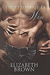 Determined To Win: Billionaire Romance (The Determined Trilogy Book 3)