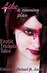 Like a Cunning Plan: Erotic Trickster Tales (Erotic Fantasy & Science Fiction Selections Book 25)