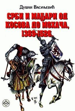 Read Online Srbi i Madjari od Kosova do Mohaca 1389-1526. : sa kratkom srpsko-madjarskom vojnom istorijom XII-XIV veka ebook