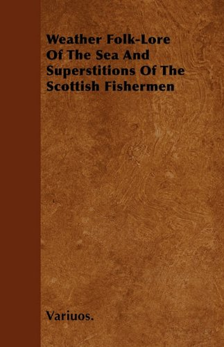 Weather Folk-Lore Of The Sea And Superstitions Of The Scottish Fishermen PDF