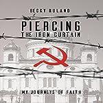 Piercing the Iron Curtain: My Journeys of Faith | Becky Ruland