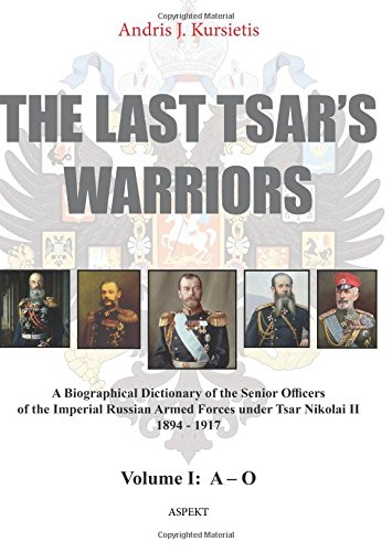 The Last Tsar's Warriors Volume I:  A – O: A Biographical Dictionary of the Senior Officers  of the Imperial Russian Armed Forces under Tsar Nikolai II 1894 - 1917 (Volume 1) pdf epub