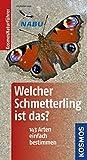 Welcher Schmetterling ist das?: 140 Arten einfach bestimmen (Kosmos-Naturführer)