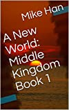 A New World: Middle Kingdom Book 1