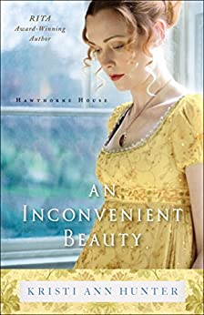 An Inconvenient Beauty (Hawthorne House Book #4) by [Hunter, Kristi Ann]
