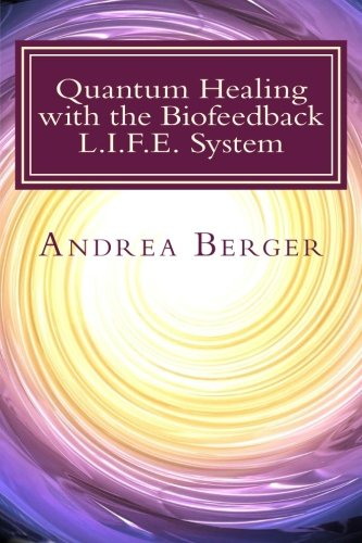 - Quantum Healing with the Biofeedback L.I.F.E. System