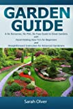 Garden Guide - a No Nonsense, No PhD, No Fuss Guide to Great Gardens with Hand-Holding How to's for Beginners and Straightforward Instruction for Advanced Gardeners, Sarah Olver, 1489517456