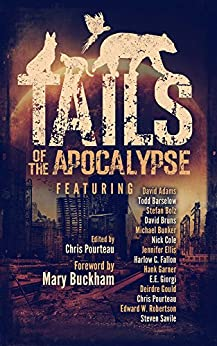 Tails of the Apocalypse by [Bruns, David, Cole, Nick, Robertson, Edward W., Giorgi, E.E., Adams, David, Gould, Deirdre, Bunker, Michael, Ellis, Jennifer, Savile, Steven , Bolz,  Stefan , Fallon, Harlow C. , Garner, Hank , Barselow, Todd ]