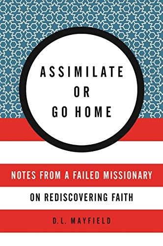 Assimilate or Go Home: Notes from a Failed Missionary on Rediscovering Faith PDF