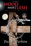 Wood Made Flesh, Paul M. Perkins, 1456895737