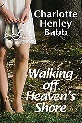 Walking Off Heaven's Shore: Ten-Piece Bucket of Southern Fried Fiction