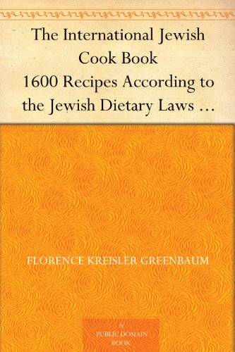 The International Jewish Cook Book 1600 Recipes According to the Jewish Dietary Laws with the Rules for Kashering; the Favorite Recipes of America, Austria, ... France, Poland, Roumania, Etc., Etc.