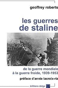 Les Guerres de Staline. de la Guerre Mondiale a la Guerre Froide par Geoffrey ROBERTS