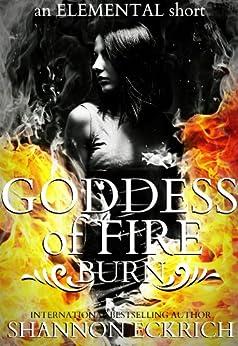 Goddess of Fire: Burn: An Elemental Short (The Elemental Short Story Series Book 1) by [Eckrich, Shannon]