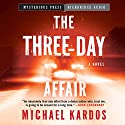 The Three-Day Affair Audiobook by Michael Kardos Narrated by Ray Chase