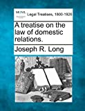A treatise on the law of domestic Relations, Joseph R. Long, 1240195400
