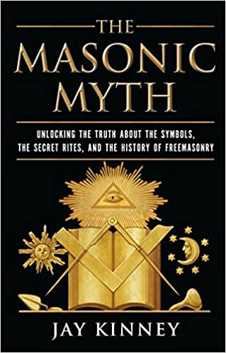 The Masonic Myth Unlocking The Truth About The Symbols The Secret