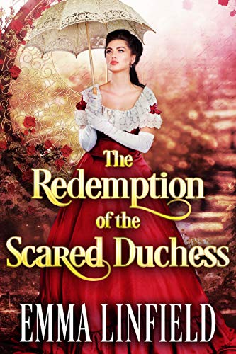 The Redemption of the Scared Duchess: A Historical Regency Romance Novel