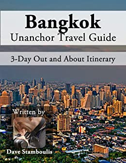Bangkok Travel Guide - The Ins and Outs of Bangkok: A 3-Day Itinerary by [Stamboulis, Dave]