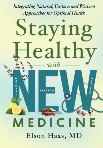 Staying Healthy with NEW Medicine: Integrating Natural, Eastern and Western Approaches for Optimal (Staying Healthy)